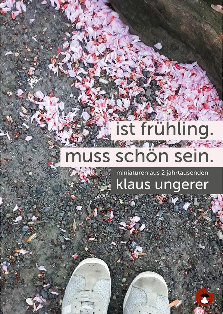 KLAUS UNGERER: Ist Frühling. Muss schön sein. – Miniaturen aus zwei Jahrtausenden.